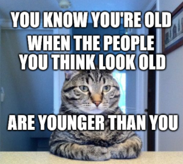 You know you're old when